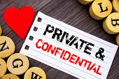 Handwriting Text Showing Private And Confidential. Conceptual Photo Security Secret Sensitive Classi poster