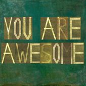 pic of you are awesome  - Earthy background image and design element depicting the words  - JPG