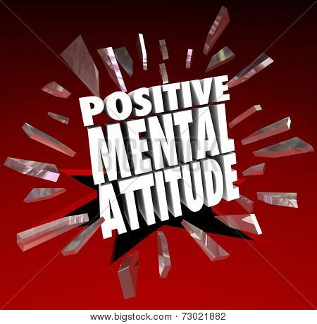 Positive Mental Attitude words in 3d letters breaking through red glass to surpise others with your great outlook on life, work or career and achieve success or goals
