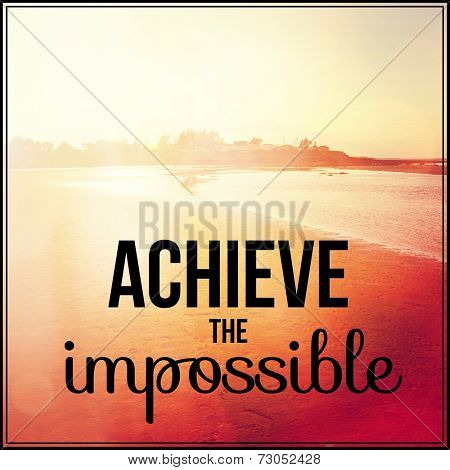 Inspirational Typographic Quote - Achieve the impossible