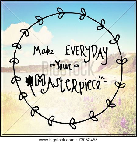 Inspirational Typographic Quote - Make everyday your masterpiece
