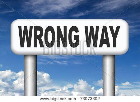 wrong way big mistake turn back bad choice wong direction