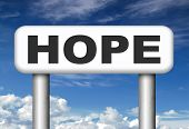 foto of hope  - hope sign bright future hopeful for the best optimism optimistic faith and confidence belief in future think positive and hoping for the best  - JPG