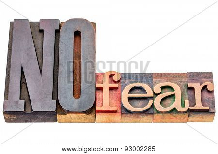 NO fear - isolated word abstract in mixed vintage letterpress printing blocks