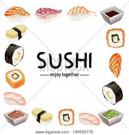 Set of various different types of sushi as frame isolated on white background. Text sushi enjoy together - for sushi bar logo. Japanese traditional cuisine banner. Vector illustration stock vector.