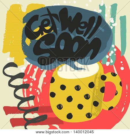 Get Well Soon Decorative Card. Hand drawn poster with polka dot yellow mug of warm milk and handwritten phrase in the grungy cloud of steam. Creative colorful trendy textured background.