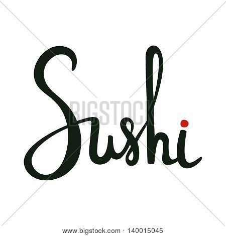 Sushi calligraphy, hand drawn lettering. Emblem of japanese food, fish snack, susi, exotic restaurant, sea food delivery. Vector illustration.