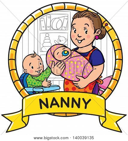 Emblem of funny smiling woman, mother or nanny with a baby and another one on the highchair. Profession ABC series. Children vector illustration