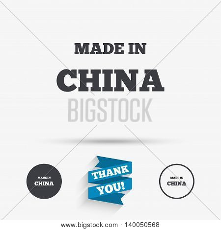Made in China icon. Export production symbol. Product created in China sign. Flat icons. Buttons with icons. Thank you ribbon. Vector
