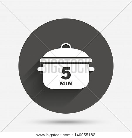 Boil 5 minutes. Cooking pan sign icon. Stew food symbol. Circle flat button with shadow. Vector