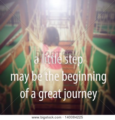 A little step may be the beginning of a great journey. Inspirational quote, positive saying.