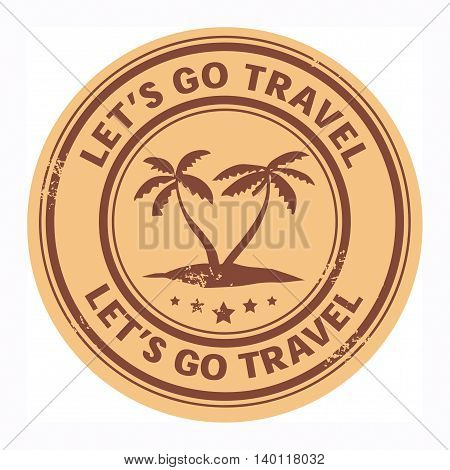 Grunge stamp with the tropical island and words Let's go travel written inside, vector illustration