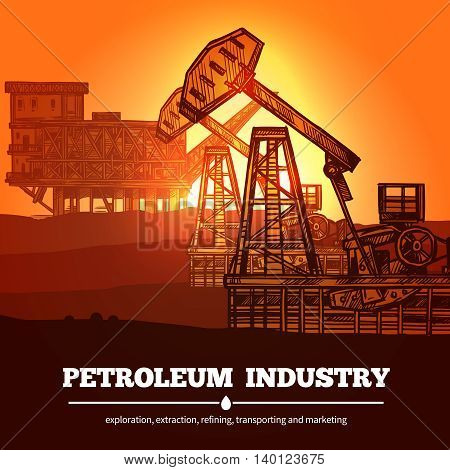 Petroleum industry design concept with hand drawn oil rigs and description exploration extraction refining transporting and marketing vector illustration