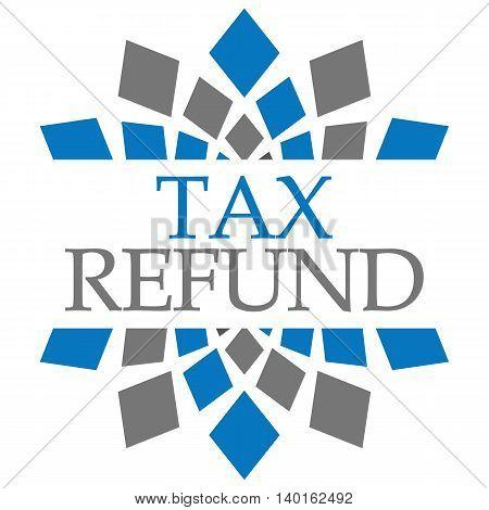 Tax refund text written over grey blue background.