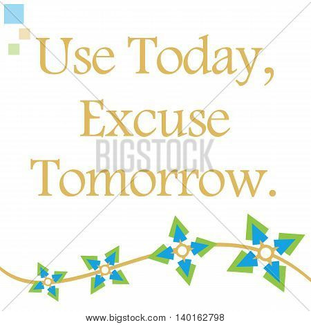 Use today excuse tomorrow text written over abstract background.