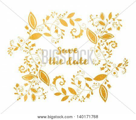 Gold greeting or save the date card with floral element and inscription in doodle style. Hand drawn flourish border or frame for banner, calendar, postcard, greeting card. Vector illustration.