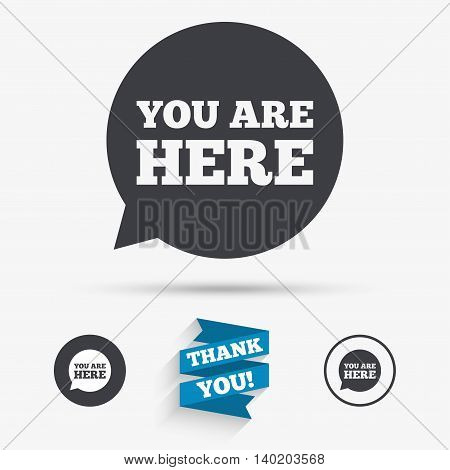 You are here sign icon. Info speech bubble. Map pointer with your location. Flat icons. Buttons with icons. Thank you ribbon. Vector