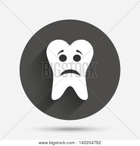 Tooth sad face sign icon. Aching tooth symbol. Unhealthy teeth. Circle flat button with shadow. Vector