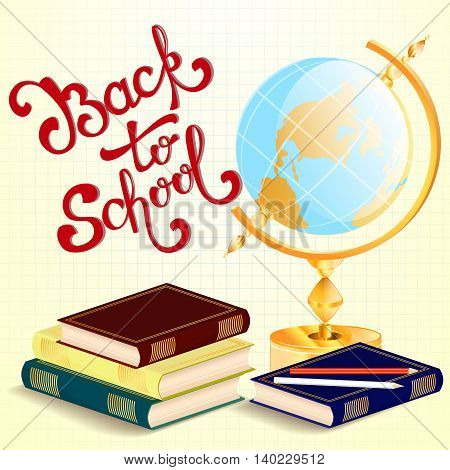 Welcome back to school background with hand drawn lettering, globe and schoolbooks. Vector illustration.