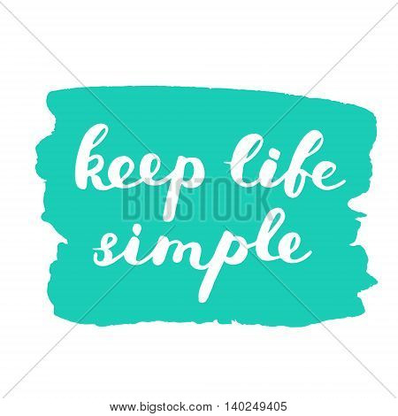Keep life simple. Brush hand lettering on a stain background. Great for photo overlays, posters, apparel design, holiday clothes, cards and more.
