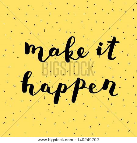 Make it happen. Brush hand lettering on grunge background. Inspiring quote. Motivating modern calligraphy. Can be used for photo overlays, posters, holiday clothes, cards and more.