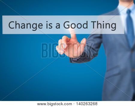Change Is A Good Thing -  Businessman Press On Digital Screen.