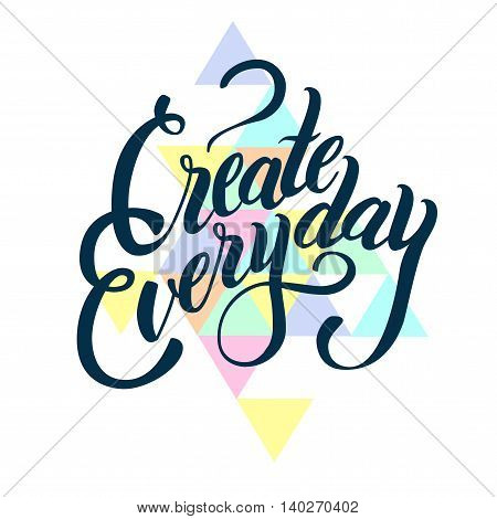 Inspirational lettering composition Create everyday. White background