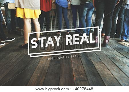 Stay Real Choice Cool True Truth Reality Concept