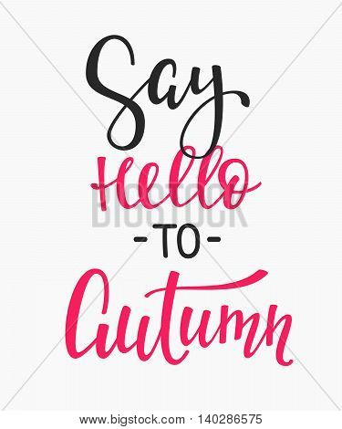 Positive Autumn Fall Season life style inspiration quotes lettering. Motivational typography. Calligraphy graphic design element.Say Hello Autumn