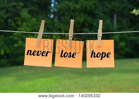 never lose hope, motivational concept with words