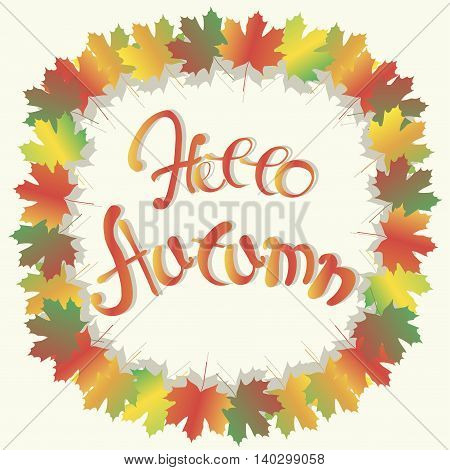 Lettering autumn series. Colorful maple leafs frame on white, Hello autumn, vector illustration