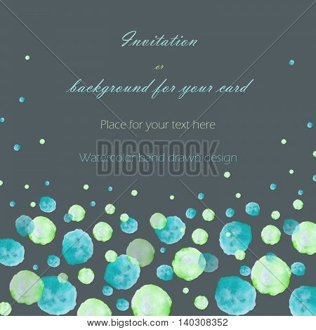 Background, template postcard with the watercolor green and turquoise bubbles (spots, blots), hand drawn on a dark background, greeting card, decoration postcard or invitation