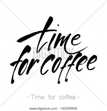 Handwritten inscription 'Time for coffee'. Design template for menu, cafe, shop, card, invitation, flyer, banner. Hand drawn calligraphy. Vector illustration.