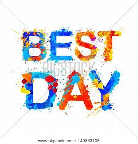 Best day. Vector watercolor rainbow splash paint inscription