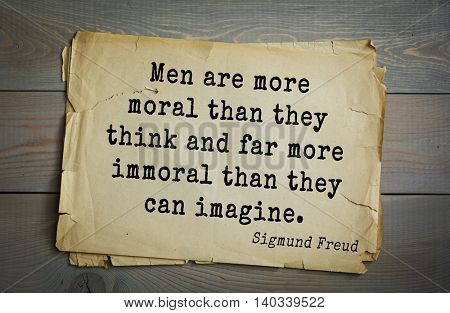 Austrian psychoanalyst and psychiatrist Sigmund Freud (1856-1939) quote. Men are more moral than they think and far more immoral than they can imagine.