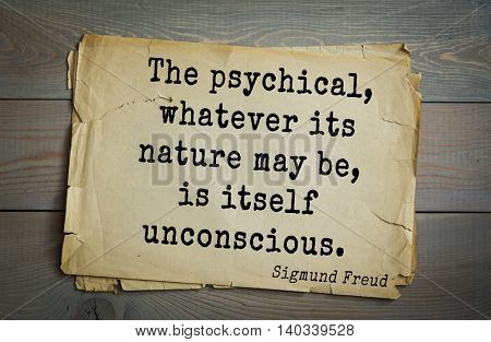 Austrian psychoanalyst and psychiatrist Sigmund Freud (1856-1939) quote. The psychical, whatever its nature may be, is itself unconscious.