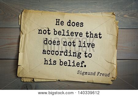 Austrian psychoanalyst and psychiatrist Sigmund Freud (1856-1939) quote. He does not believe that does not live according to his belief.
