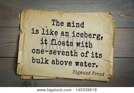 Austrian psychoanalyst and psychiatrist Sigmund Freud (1856-1939) quote. The mind is like an iceberg, it floats with one-seventh of its bulk above water.