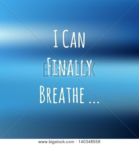 blue background with cute text I CAN FINALLY BREATHE for design cards, TEXTILE and gifts. VECTOR gradient