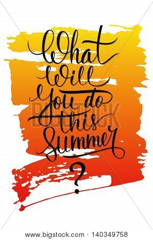 What will you do this summer? handwritten inscription with brush stroke background. Vector illustration.