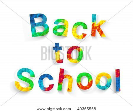 Back to school. Background the first of September. Polygonal colorful text for your design to the beginning of the school year.