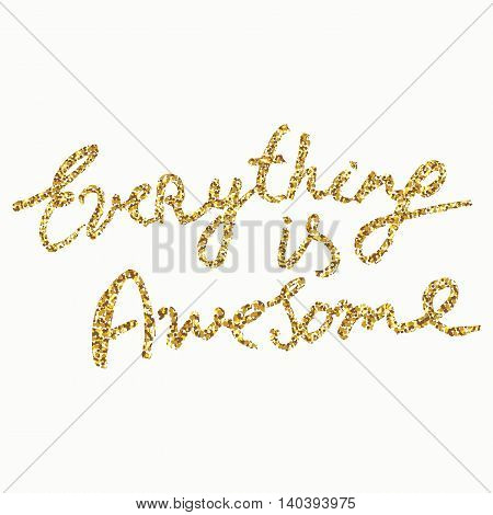 Everything is awesome - hand painted ink brush pen calligraphy, gold glitter texture. Inspirational word isolated on the black background.
