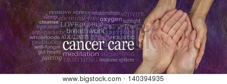 Alternative methods for caring for those with Cancer - female hands gently cradling male hands with a CANCER CARE word cloud to left on a rough stone effect pink purple background