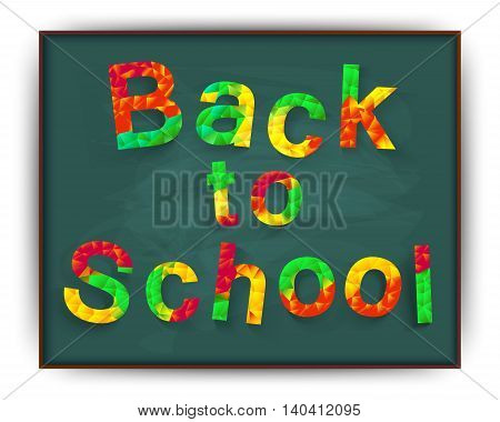 Back to school, background. Vector illustration. The first of September. Welcome on the background of the school board. Polygon colorful text for your design to the beginning of the school year.