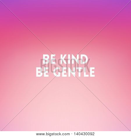 square blurred background - sunset colors With love quote - Be kind be gentle