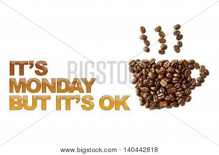 word it's Monday but it's ok with coffee beans coffee cup shape on white background