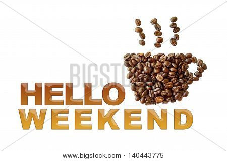 word Hello Weekend with coffee beans coffee cup shape on white background