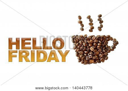 word Hello Friday with coffee beans coffee cup shape on white background