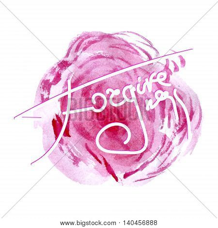 Forgiveness word on the pink watercolor stain. Vector illustration for positive thinking.