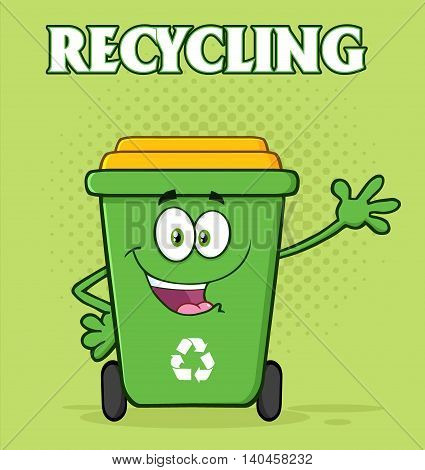 Happy Green Recycle Bin Cartoon Mascot Character Waving For Greeting. Illustration With Green Halftone Background And Text Recycling